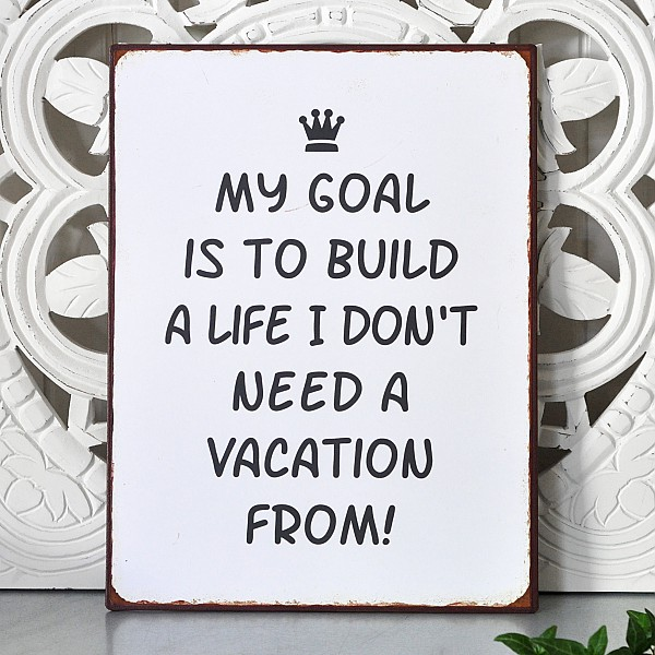 Tin sign my goal is to build a life i don 39 t need a for I want to build my house