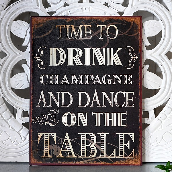 Tin Sign Time to drink champagne and dance on the table