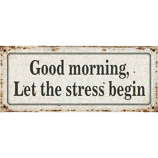 Tin Sign Good morning let the stress begin