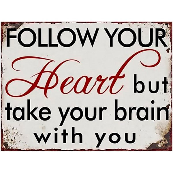 Tin Sign Follow your heart but take your brain with you