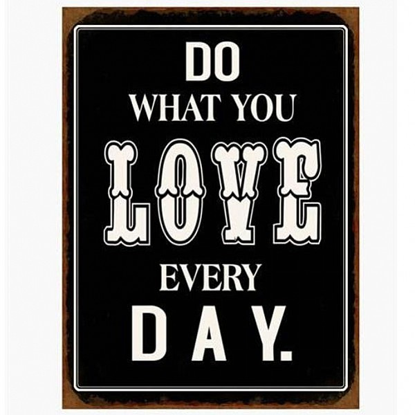 Metal Sign Do what you love every day