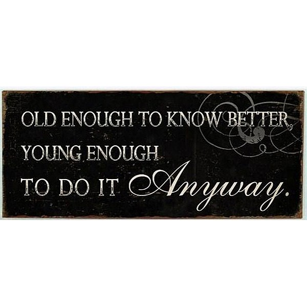 Metal Sign Old enough to know better