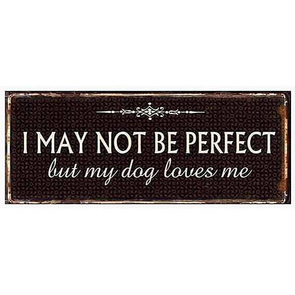Tin Sign I may not be perfect but my dog loves me