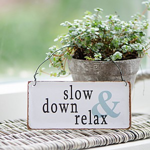 Metal Sign Slow down & relax
