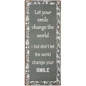 Plåtskylt Let your smile change the world