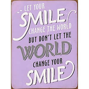 Plåtskylt Let your smile change the world