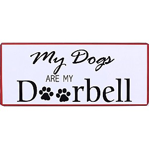 Tin Sign My dogs are my doorbell