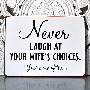 Plåtskylt Never laugh at your wifes choices